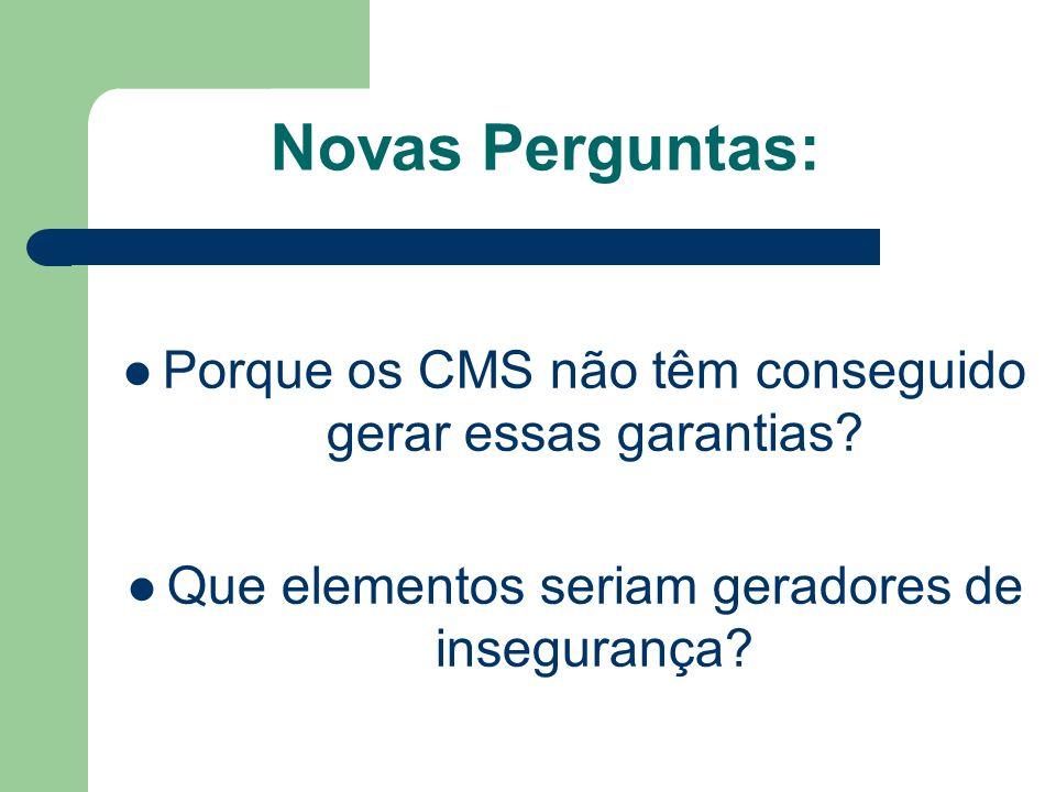 Novas Perguntas:Porque os CMS não têm conseguido gerar essas garantias.