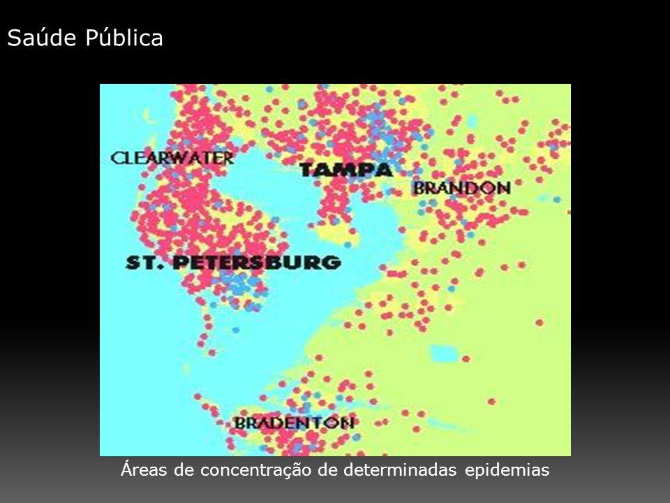 Áreas de concentração de determinadas epidemias