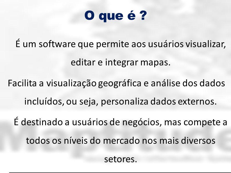 O que é É um software que permite aos usuários visualizar, editar e integrar mapas.