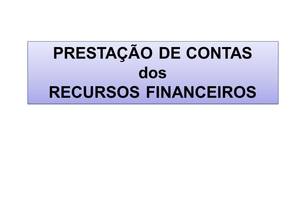 PRESTAÇÃO DE CONTAS dos RECURSOS FINANCEIROS