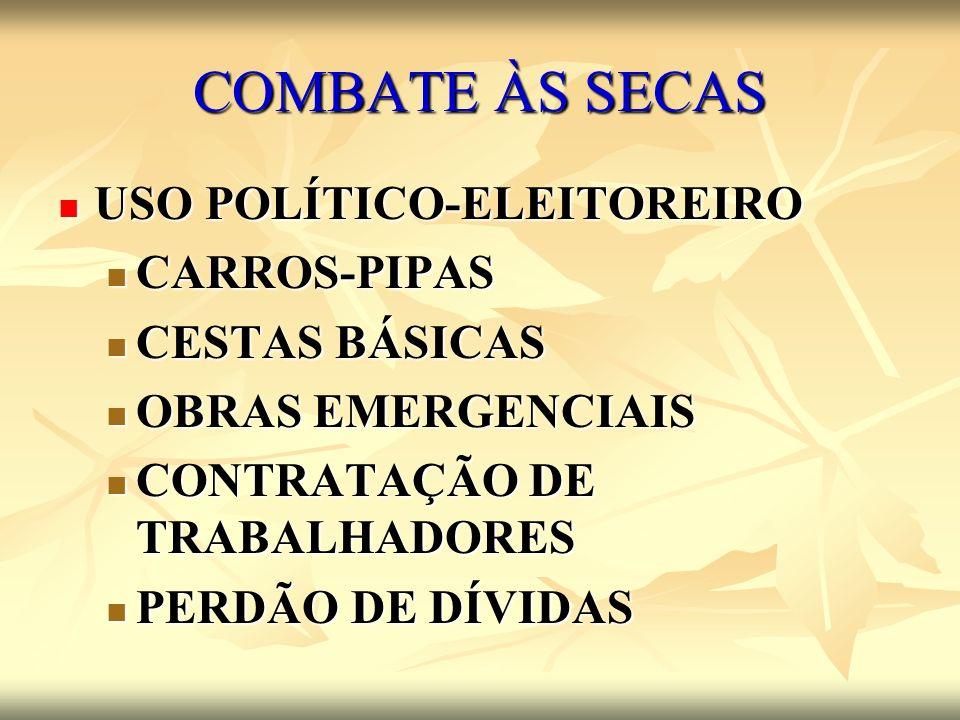 COMBATE ÀS SECAS USO POLÍTICO-ELEITOREIRO CARROS-PIPAS CESTAS BÁSICAS