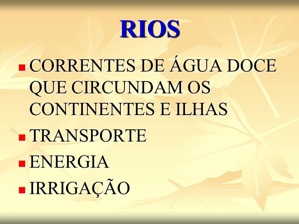 RIOS CORRENTES DE ÁGUA DOCE QUE CIRCUNDAM OS CONTINENTES E ILHAS