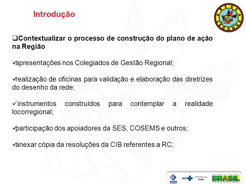 IntroduçãoContextualizar o processo de construção do plano de ação na Região. apresentações nos Colegiados de Gestão Regional;