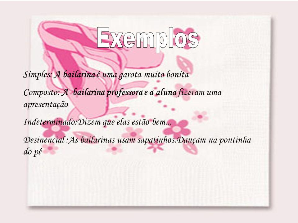 Exemplos Simples: A bailarina é uma garota muito bonita