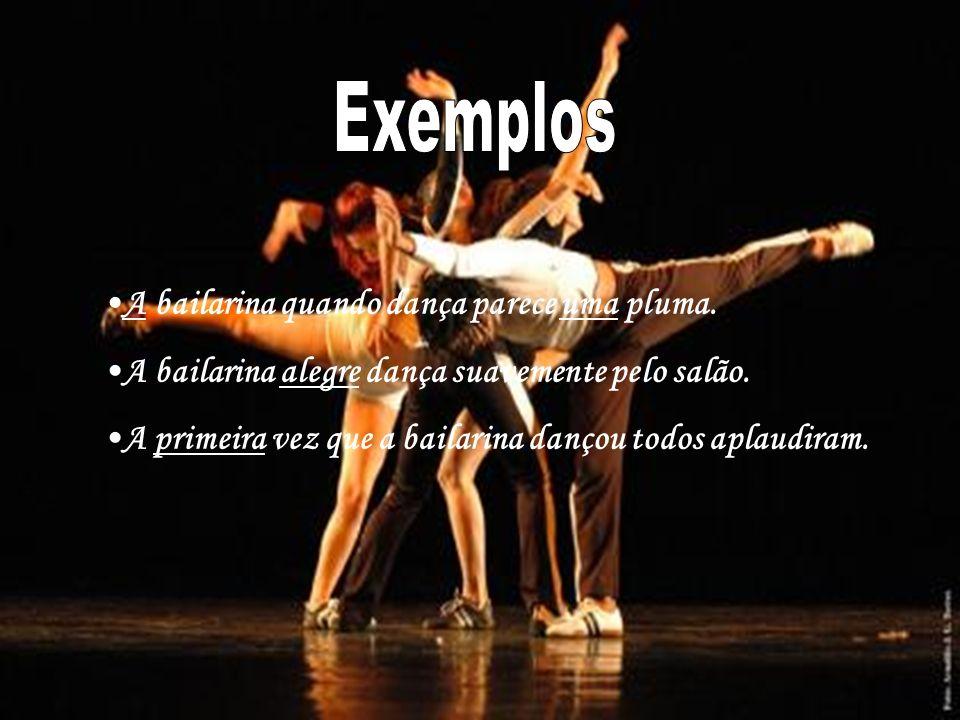 Exemplos A bailarina quando dança parece uma pluma.
