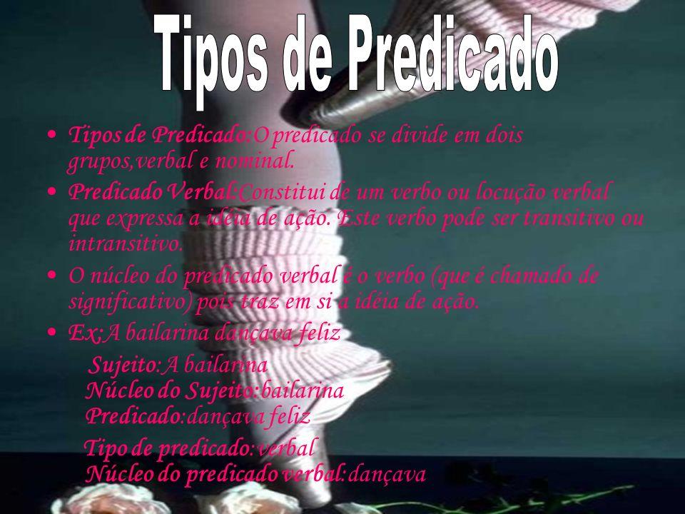 Tipos de Predicado Tipos de Predicado:O predicado se divide em dois grupos,verbal e nominal.