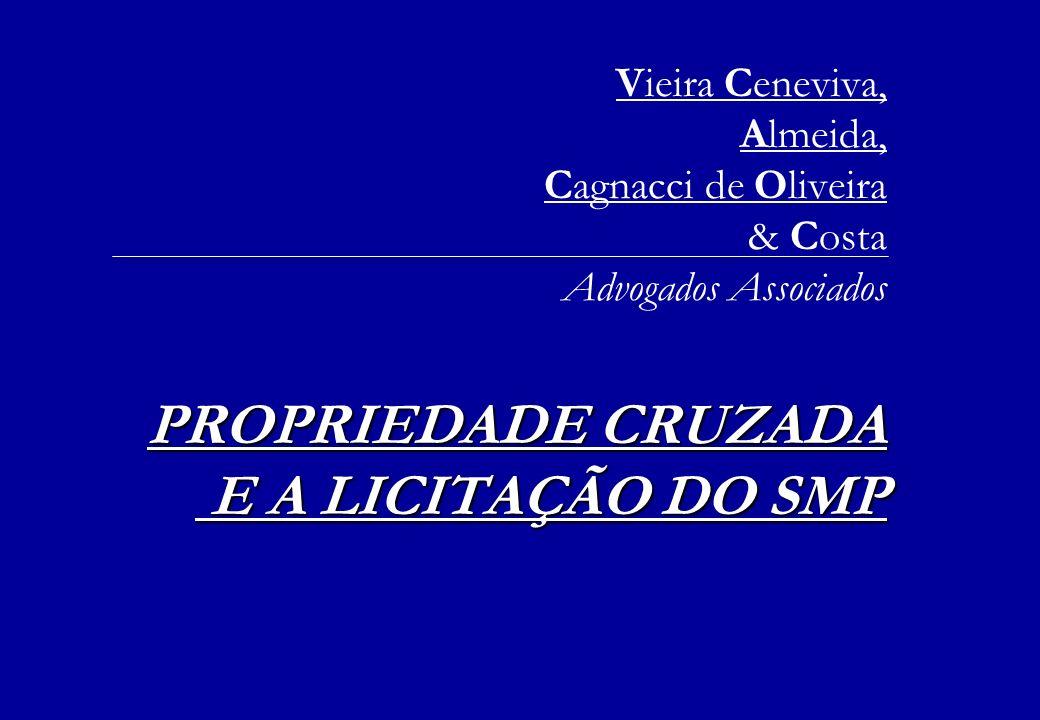 Vieira Ceneviva, Almeida, Cagnacci de Oliveira & Costa Advogados Associados PROPRIEDADE CRUZADA E A LICITAÇÃO DO SMP