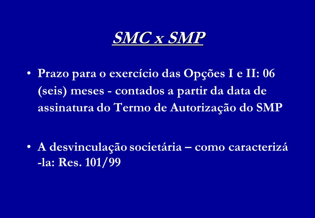 SMC x SMP Prazo para o exercício das Opções I e II: 06 (seis) meses - contados a partir da data de assinatura do Termo de Autorização do SMP.