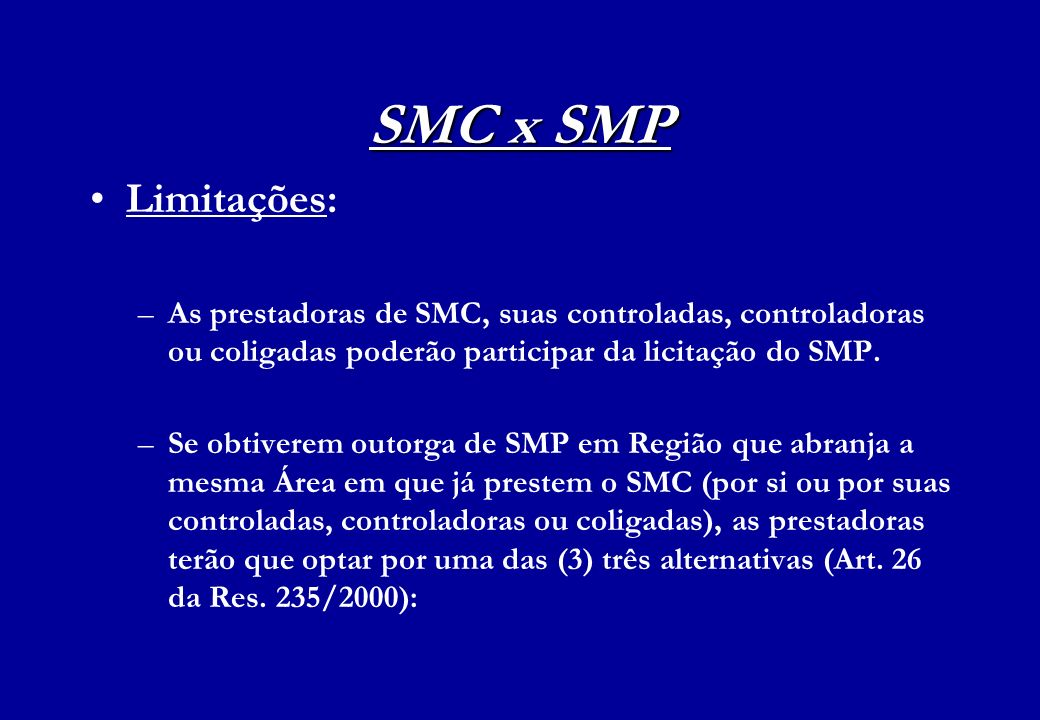 SMC x SMP Limitações: As prestadoras de SMC, suas controladas, controladoras ou coligadas poderão participar da licitação do SMP.