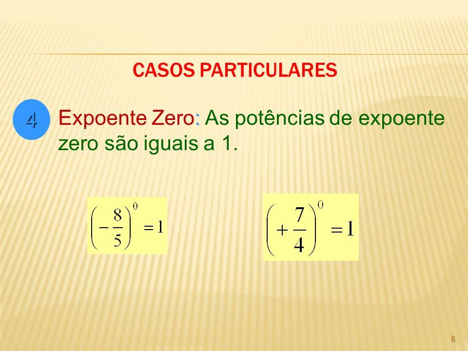 Casos Particulares 4 Expoente Zero: As potências de expoente zero são iguais a 1.
