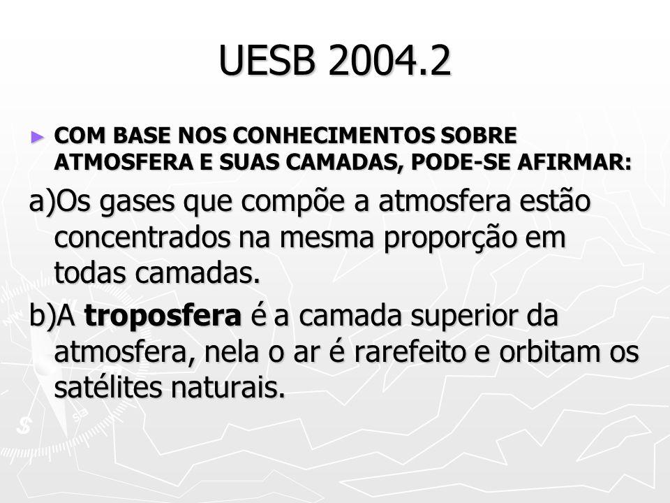 UESB 2004.2 COM BASE NOS CONHECIMENTOS SOBRE ATMOSFERA E SUAS CAMADAS, PODE-SE AFIRMAR: