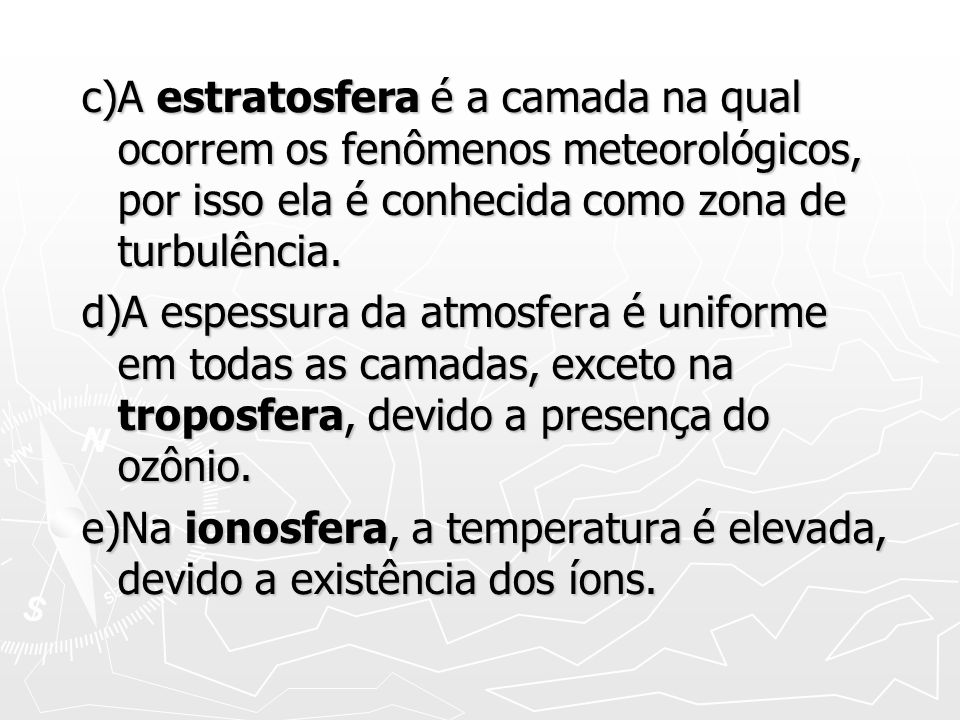 c)A estratosfera é a camada na qual ocorrem os fenômenos meteorológicos, por isso ela é conhecida como zona de turbulência.