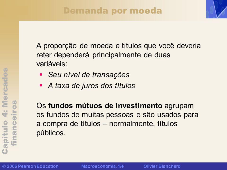 Demanda por moeda A proporção de moeda e títulos que você deveria reter dependerá principalmente de duas variáveis: