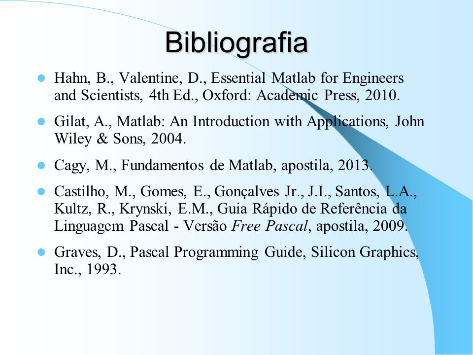 BibliografiaHahn, B., Valentine, D., Essential Matlab for Engineers and Scientists, 4th Ed., Oxford: Academic Press, 2010.