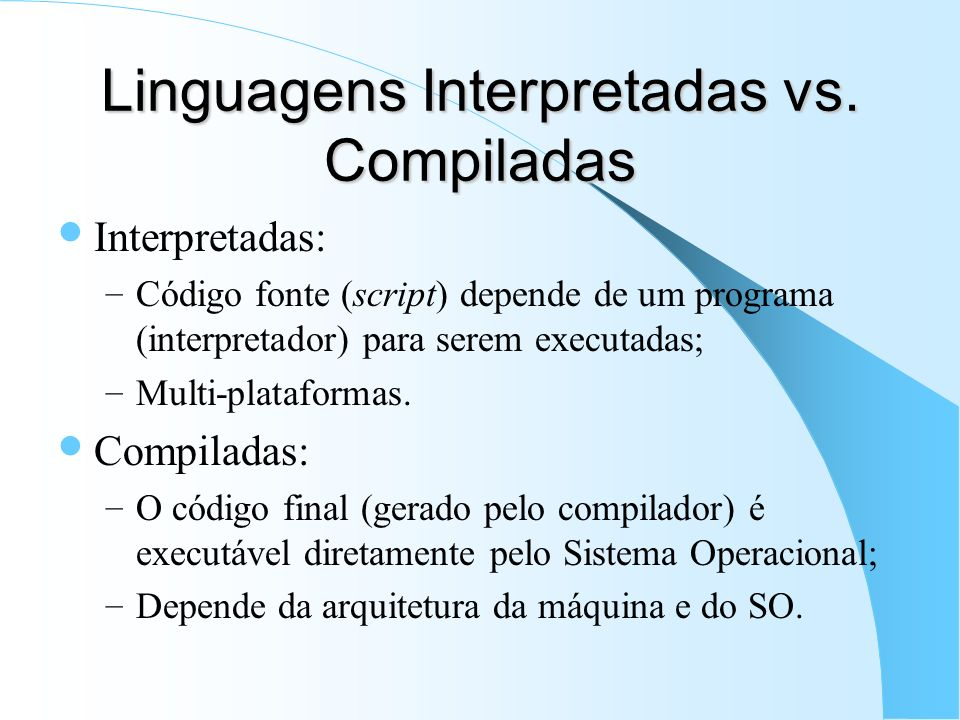 Linguagens Interpretadas vs. Compiladas