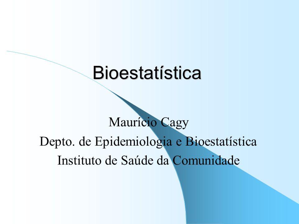 Bioestatística Maurício Cagy Depto. de Epidemiologia e Bioestatística