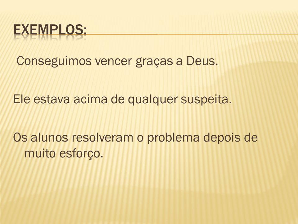 Exemplos: Conseguimos vencer graças a Deus.
