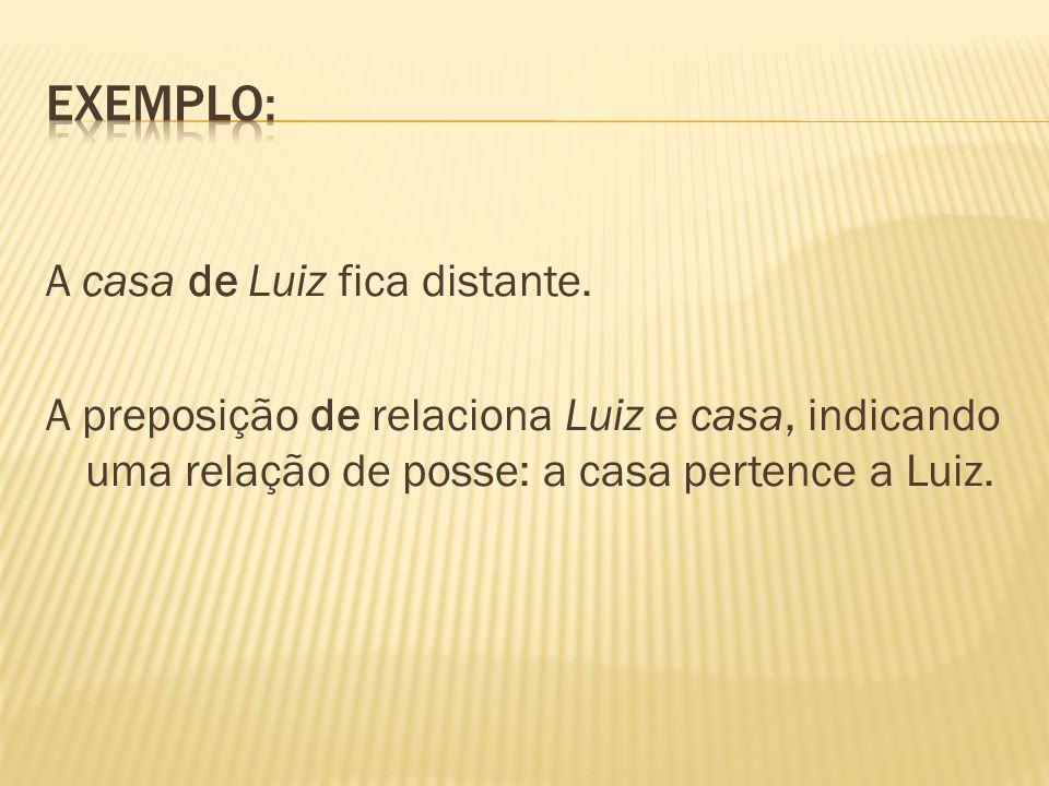 Exemplo: A casa de Luiz fica distante.