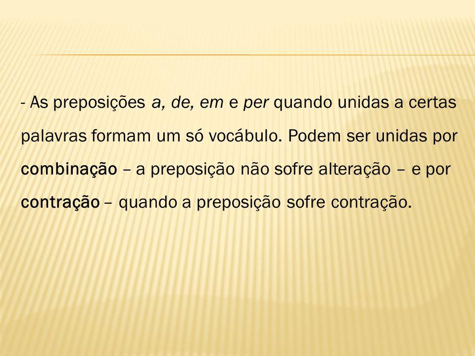 - As preposições a, de, em e per quando unidas a certas palavras formam um só vocábulo.