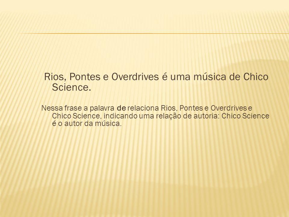 Rios, Pontes e Overdrives é uma música de Chico Science.