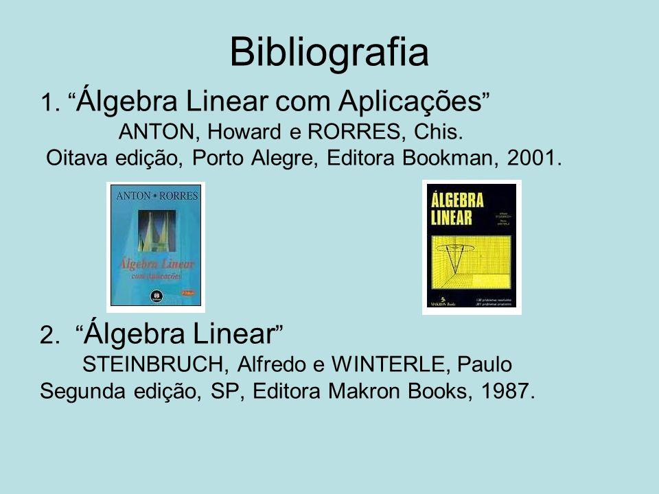 Bibliografia 1. Álgebra Linear com Aplicações 2. Álgebra Linear