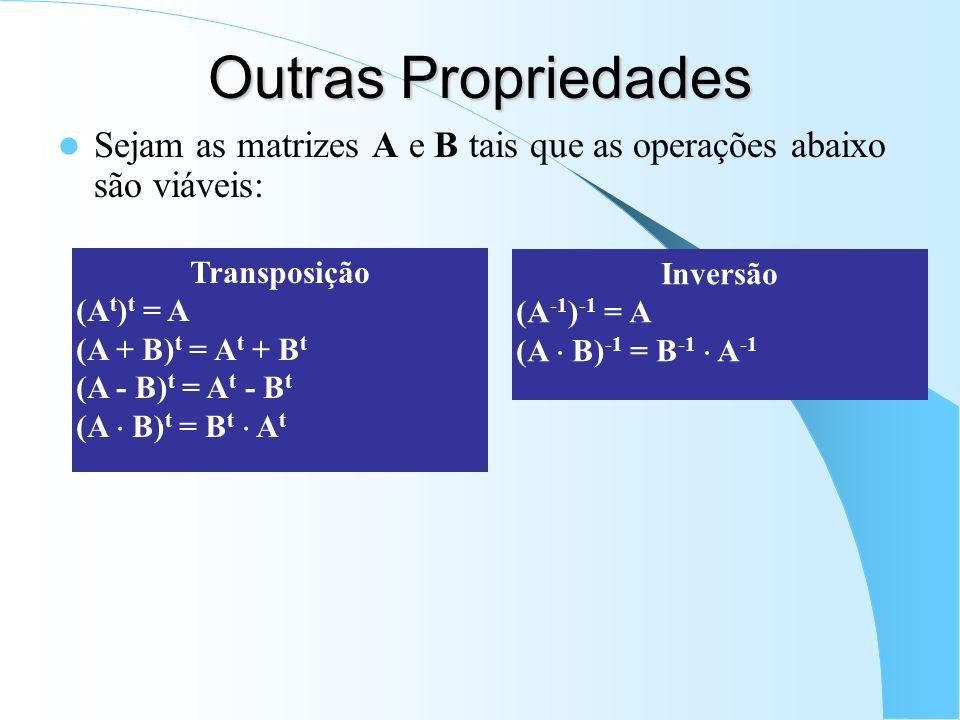 Outras Propriedades Sejam as matrizes A e B tais que as operações abaixo são viáveis: Transposição.