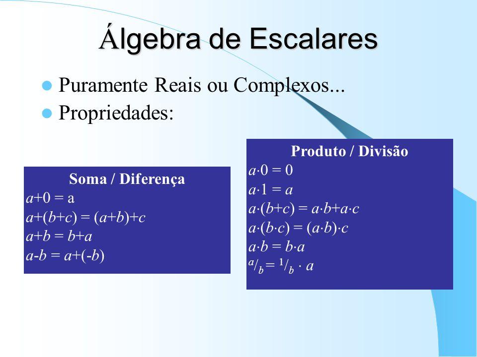 Álgebra de Escalares Puramente Reais ou Complexos... Propriedades: