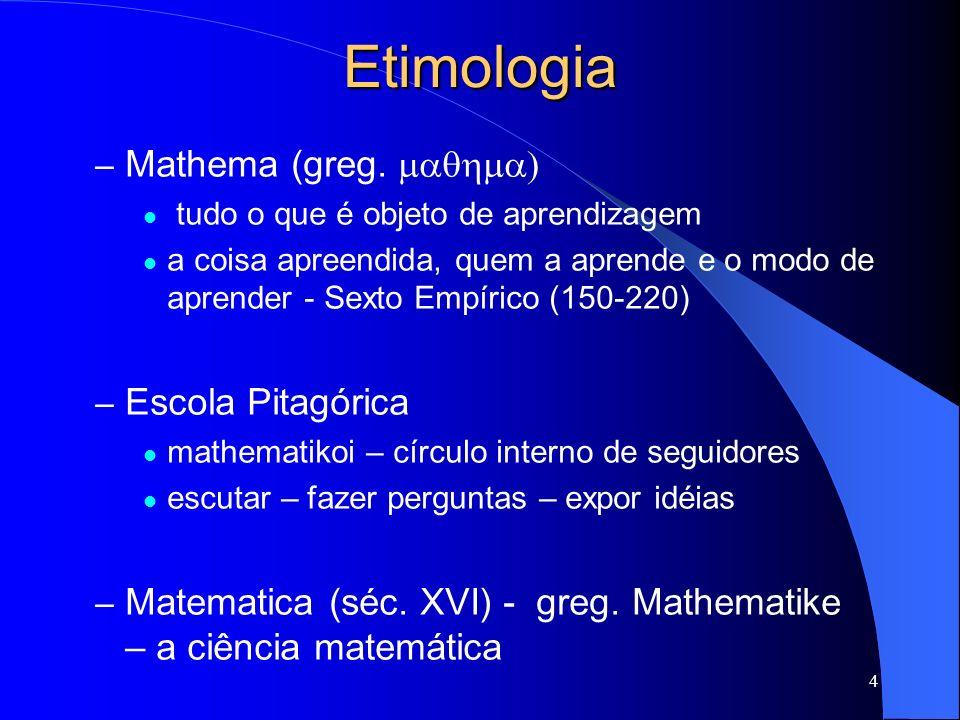 Etimologia Mathema (greg. maqhma) Escola Pitagórica