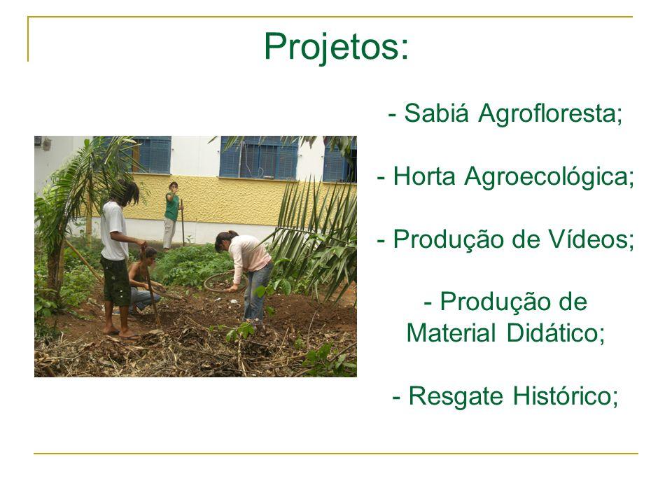 Projetos: Sabiá Agrofloresta; - Horta Agroecológica; - Produção de Vídeos; - Produção de Material Didático; - Resgate Histórico;