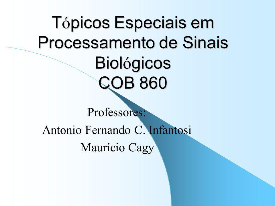 Tópicos Especiais em Processamento de Sinais Biológicos COB 860