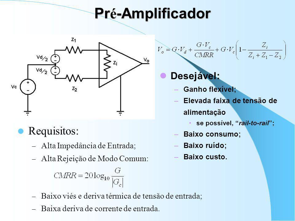 Pré-Amplificador Requisitos: Desejável: Alta Impedância de Entrada;