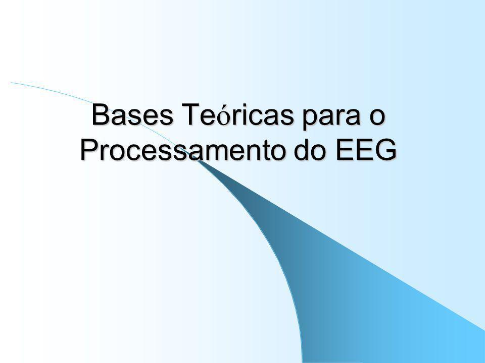 Bases Teóricas para o Processamento do EEG