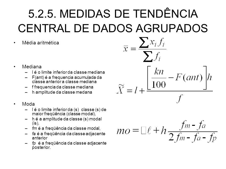 5.2.5. MEDIDAS DE TENDÊNCIA CENTRAL DE DADOS AGRUPADOS