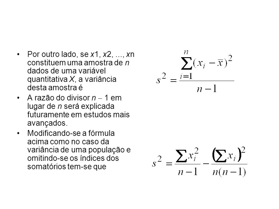 Por outro lado, se x1, x2, ..., xn constituem uma amostra de n dados de uma variável quantitativa X, a variância desta amostra é