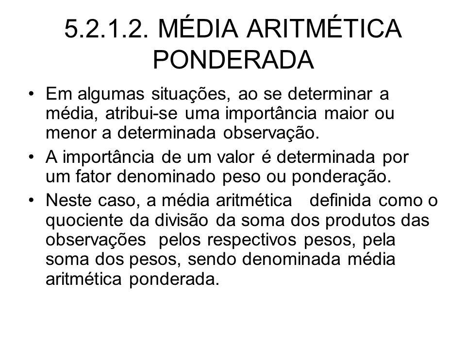 5.2.1.2. MÉDIA ARITMÉTICA PONDERADA