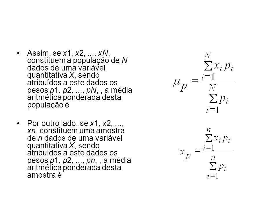 Assim, se x1, x2, ..., xN, constituem a população de N dados de uma variável quantitativa X, sendo atribuídos a este dados os pesos p1, p2, ..., pN, , a média aritmética ponderada desta população é