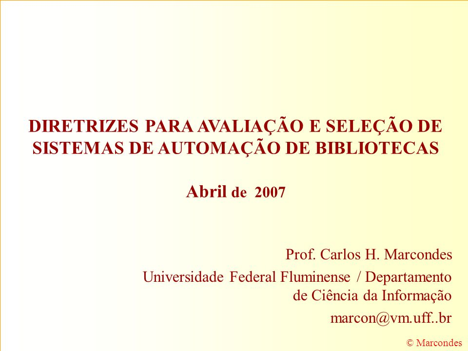DIRETRIZES PARA AVALIAÇÃO E SELEÇÃO DE SISTEMAS DE AUTOMAÇÃO DE BIBLIOTECAS Abril de 2007