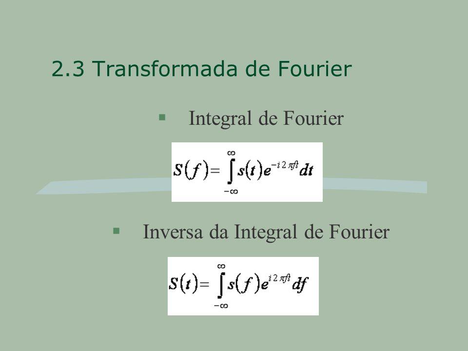 2.3 Transformada de Fourier