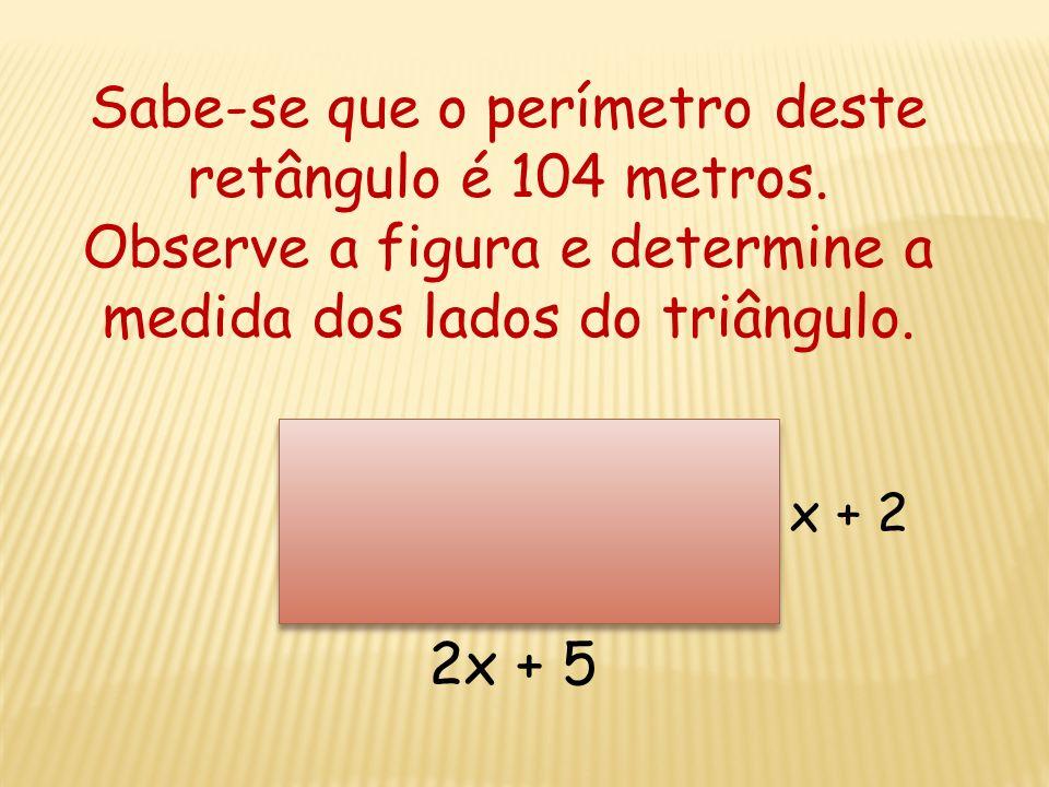 Sabe-se que o perímetro deste retângulo é 104 metros