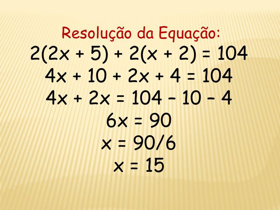Resolução da Equação: 2(2x + 5) + 2(x + 2) = 104. 4x + 10 + 2x + 4 = 104. 4x + 2x = 104 – 10 – 4.