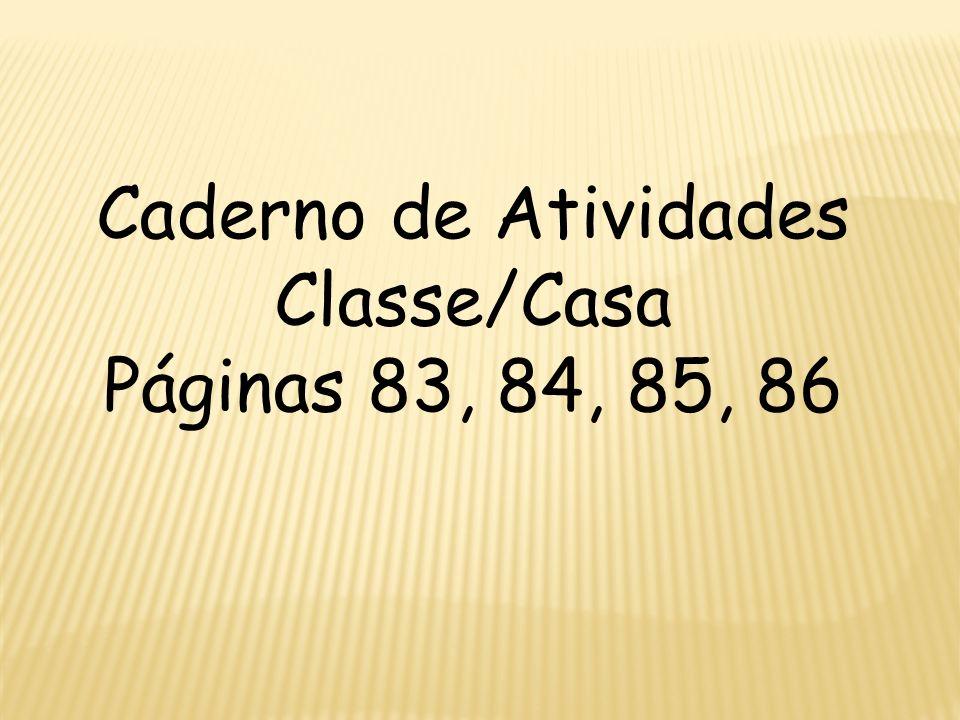 Caderno de Atividades Classe/Casa Páginas 83, 84, 85, 86