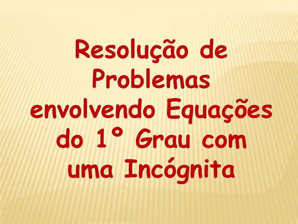 Resolução de Problemas envolvendo Equações do 1º Grau com uma Incógnita