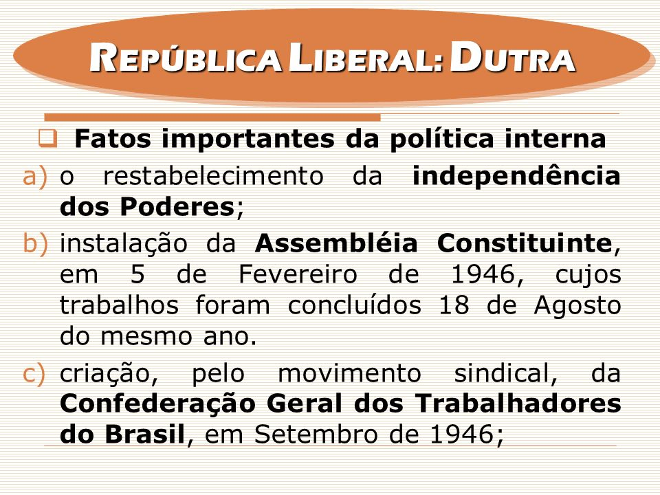 REPÚBLICA LIBERAL: DUTRA Fatos importantes da política interna