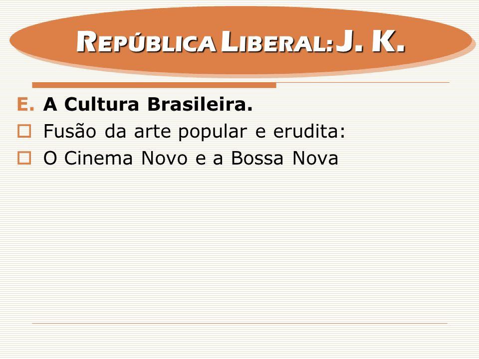 REPÚBLICA LIBERAL: J. K. A Cultura Brasileira.