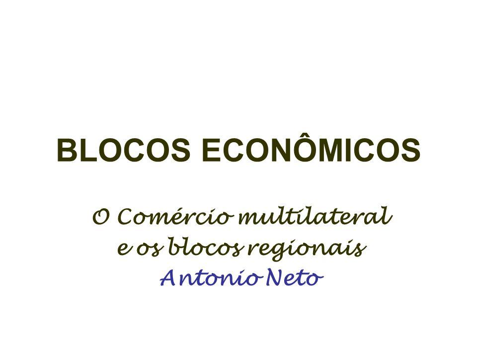 O Comércio multilateral e os blocos regionais Antonio Neto