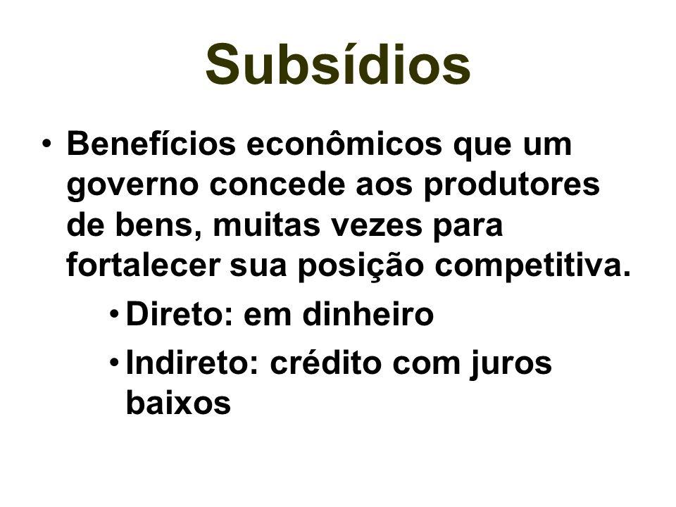 Subsídios Benefícios econômicos que um governo concede aos produtores de bens, muitas vezes para fortalecer sua posição competitiva.