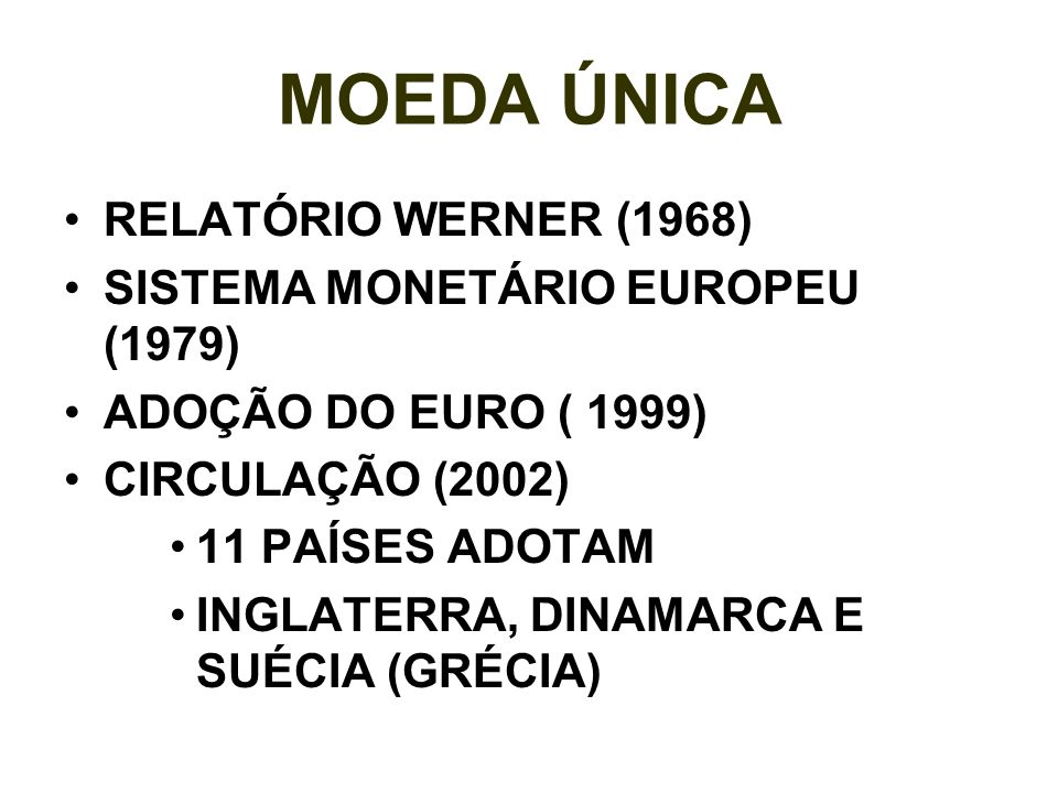 MOEDA ÚNICA RELATÓRIO WERNER (1968) SISTEMA MONETÁRIO EUROPEU (1979)