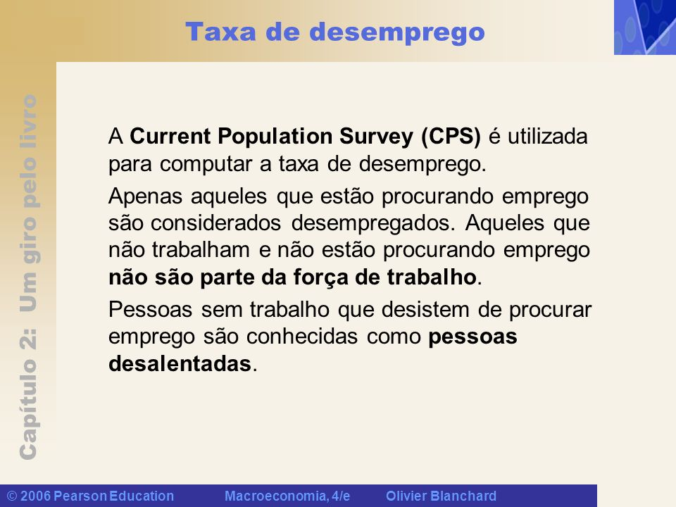Taxa de desemprego A Current Population Survey (CPS) é utilizada para computar a taxa de desemprego.