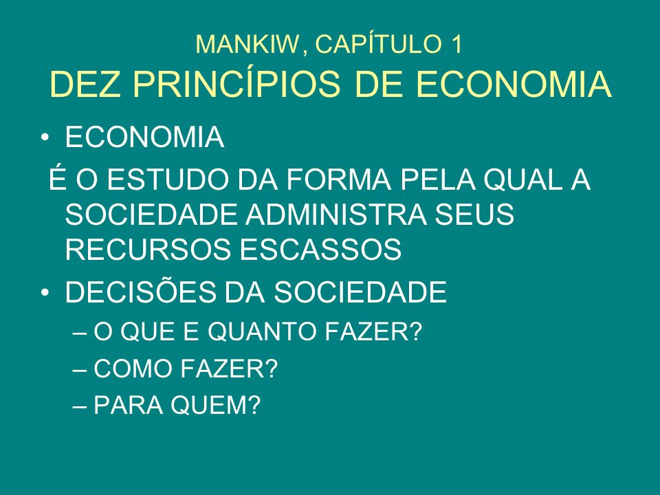 MANKIW, CAPÍTULO 1 DEZ PRINCÍPIOS DE ECONOMIA