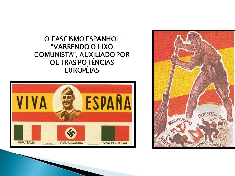 O FASCISMO ESPANHOL VARRENDO O LIXO COMUNISTA , AUXILIADO POR OUTRAS POTÊNCIAS EUROPÉIAS